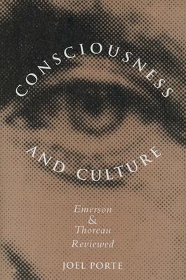Consciousness and Culture: Emerson and Thoreau Reviewed - Porte, Joel