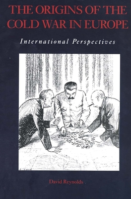 The Origins of the Cold War in Europe: International Perspectives - Reynolds, David, Professor (Editor)