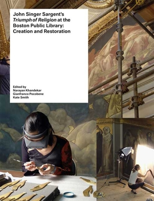 """John Singer Sargent's """"Triumph of Religion"""" at the Boston Public Library: Creation and Restoration - Khandekar, Narayan (Editor), and Pocobene, Gianfranco (Editor), and Smith, Kate (Editor)"""
