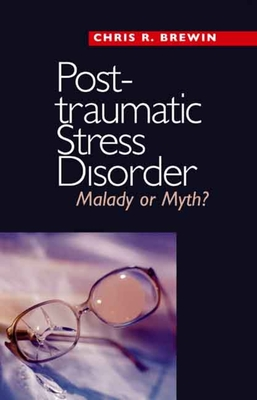 Posttraumatic Stress Disorder: Malady or Myth? - Brewin, Chris R