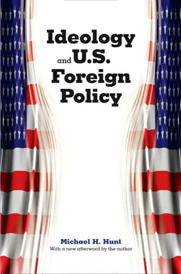Ideology and U.S. Foreign Policy - Hunt, Michael H