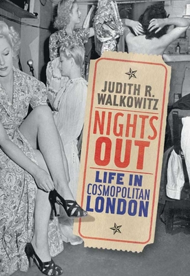 Nights Out: Life in Cosmopolitan London - Walkowitz, Judith R.