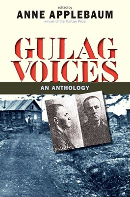 Gulag Voices: An Anthology - Applebaum, Anne, Ms. (Editor)