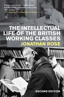 The Intellectual Life of the British Working Classes - Rose, Jonathan, Professor