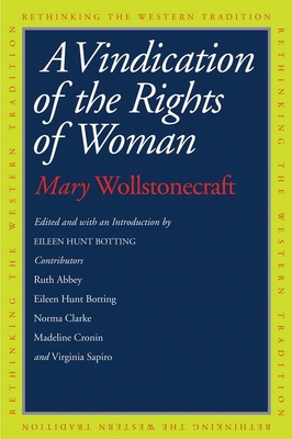 A Vindication of the Rights of Woman - Wollstonecraft, Mary, and Botting, Eileen Hunt (Editor), and Abbey, Ruth