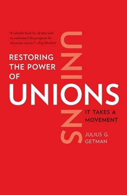 Restoring the Power of Unions: It Takes a Movement - Getman, Julius G, Professor