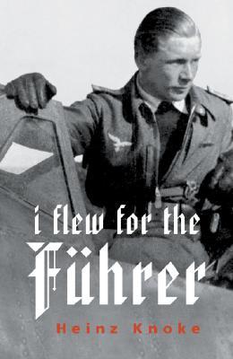 I Flew for the Fuhrer - Knoke, Heinz