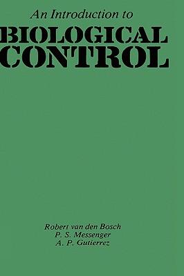 An Introduction to Biological Control - Van Den Bosch, Robert, and Gutierrez, A P, and Messenger, P S