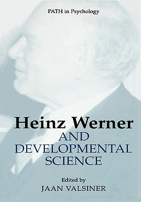 Heinz Werner and Developmental Science - Valsiner, Jaan, Professor (Editor), and Mesibov, Gary B, PH.D. (Editor)