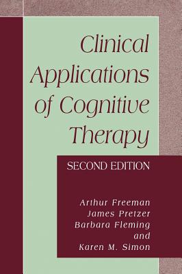 Clinical Applications of Cognitive Therapy - Freeman, Arthur, Edd, Abpp, and Pretzer, James, and Fleming, Barbara