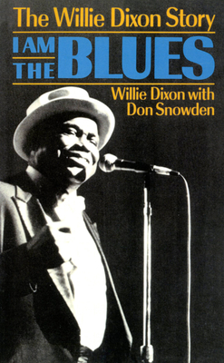 I Am the Blues: The Willie Dixon Story - Dixon, Willie, and Snowden, Elizabeth M, and Snowden, Don