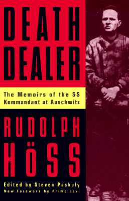 Death Dealer: The Memoirs of the SS Kommandant at Auschwitz - Hoss, Rudolph, and Paskuly, Steven (Editor), and Pollinger, Andrew (Translated by)
