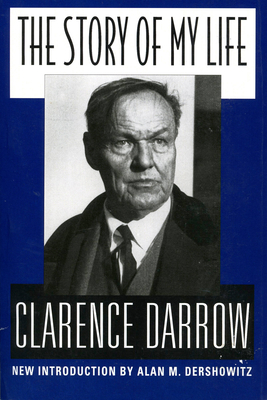 The Story of My Life - Darrow, Clarence S, and Dershowitz, Alan M (Introduction by)