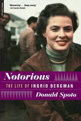 Notorious: The Life of Ingrid Bergman - Spoto, Donald, M.A., Ph.D.