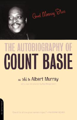 Good Morning Blues: The Autobiography of Count Basie - Basie, Count, and Murray, Albert
