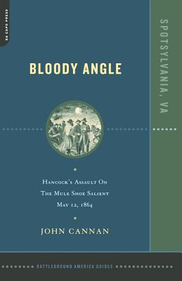 Bloody Angle: Hancock's Assault on the Mule Shoe Salient, May 12, 1864 - Cannan, John