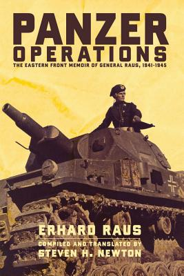 Panzer Operations: The Eastern Front Memoir of General Raus, 1941-1945 - Raus, Erhard, and Newton, Steven H (Translated by)