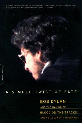 A Simple Twist of Fate: Bob Dylan and the Making of Blood on the Tracks - Gill, Andy, and Odegard, Kevin