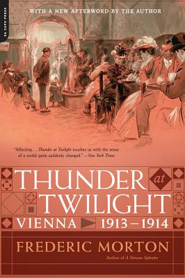 Thunder at Twilight: Vienna 1913/1914 - Morton, Frederic