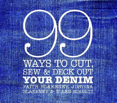 99 Ways to Cut, Sew & Deck Out Your Denim - Blakeney, Faith, and Blakeney, Justina, and Schultz, Ellen