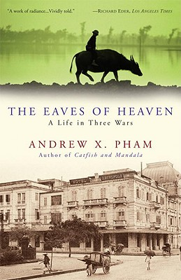 The Eaves of Heaven: A Life in Three Wars - Pham, Andrew X