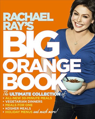 Rachael Ray's Big Orange Book - Ray, Rachael, and Rupp, Tina (Photographer)