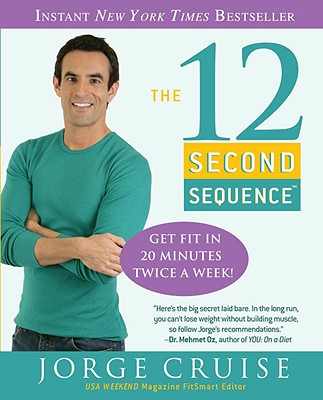 The 12 Second Sequence: Get Fit in 20 Minutes Twice a Week! - Cruise, Jorge