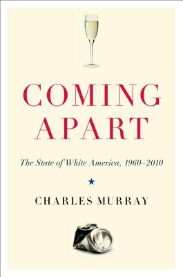 Coming Apart: The State of White America, 1960-2010 - Murray, Charles