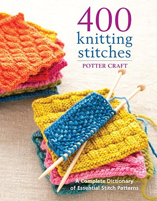 400 Knitting Stitches: A Complete Dictionary of Essential Stitch Patterns - Potter Craft (Creator)