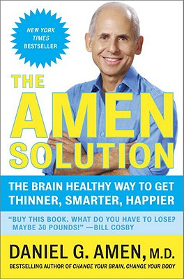 The Amen Solution: The Brain Healthy Way to Get Thinner, Smarter, Happier - Amen, Daniel G, Dr., M.D.