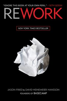 Rework - Fried, Jason, and Hansson, David Heinemeier