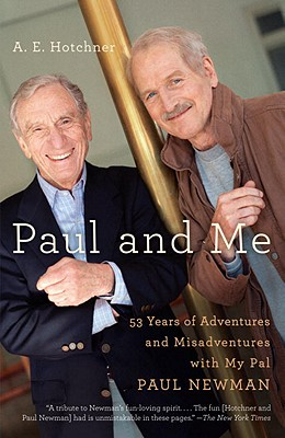 Paul and Me: Fifty-Three Years of Adventures and Misadventures with My Pal Paul Newman - Hotchner, A E