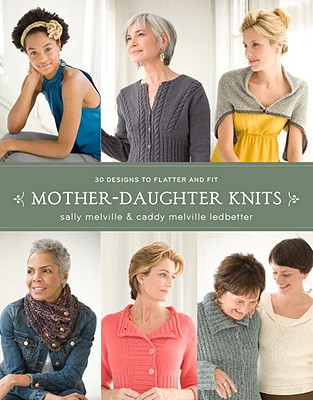Mother-Daughter Knits: 30 Designs to Flatter and Fit - Melville, Sally, and Ledbetter, Caddy Melville