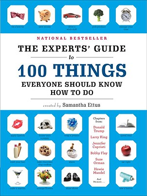 The Experts' Guide to 100 Things Everyone Should Know How to Do - Ettus, Samantha (Creator)