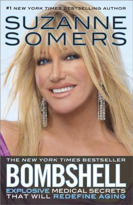 Bombshell: Explosive Medical Secrets That Will Redefine Aging - Somers, Suzanne