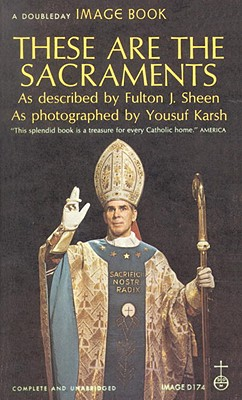 These Are the Sacraments - Sheen, Fulton J