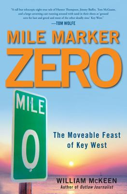 Mile Marker Zero: The Moveable Feast of Key West - McKeen, William
