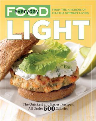 Everyday Food: Light: The Quickest and Easiest Recipes, All Under 500 Calories - Martha Stewart Living Magazine
