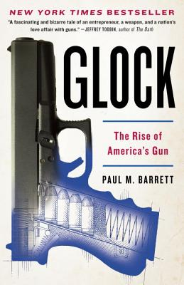 Glock: The Rise of America's Gun - Barrett, Paul M, Dr.