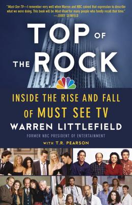Top of the Rock: Inside the Rise and Fall of Must See TV - Littlefield, Warren, and Pearson, T R
