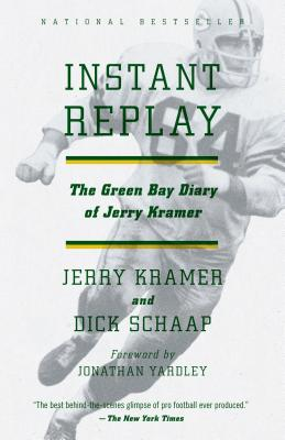 Instant Replay: The Green Bay Diary of Jerry Kramer - Kramer, Gerald L, and Schaap, Dick, and Kramer, Jerry