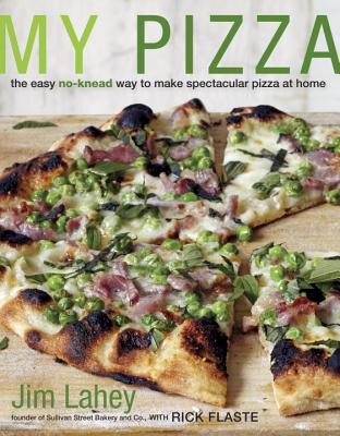 My Pizza: The Easy No-Knead Way to Make Spectacular Pizza at Home - Lahey, Jim, and Flaste, Rick
