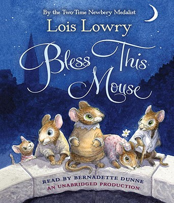 Bless This Mouse - Lowry, Lois, and Dunne, Bernadette (Read by)