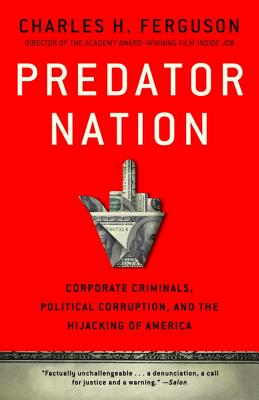 Predator Nation: Corporate Criminals, Political Corruption, and the Hijacking of America - Ferguson, Charles H