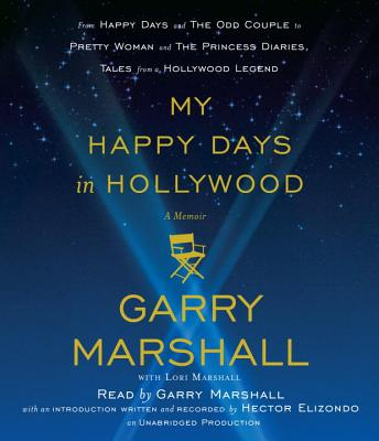 My Happy Days in Hollywood: A Memoir - Marshall, Garry (Read by), and Marshall, Lori, and Elizondo, Hector (Introduction by)