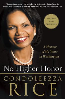 No Higher Honor: A Memoir of My Years in Washington - Rice, Condoleezza, Dr.