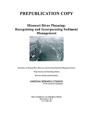 Missouri River Planning: Recognizing and Incorporating Sediment Management - Committee on Missouri River Recovery and Associated Sediment Management Issues, and Water Science and Technology Board, and...