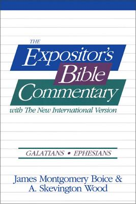Galatians, Ephesians - Boice, James Montgomery, and Wood, A Skevington, and Gaebelein, Frank E (Preface by)