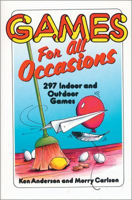 Games for All Occasions: 297 Indoor and Outdoor Games - Anderson, Ken, and Carlson, Merry, and Carlson, Morry (Photographer)