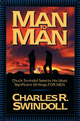 Man to Man: Chuck Swindoll Selects His Most Significant Writings for Men - Swindoll, Charles R, Dr.